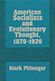 American Socialists and Evolutionary Thought, 1870–1920