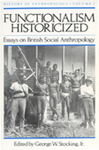 "functionalism historicized essays on british social anthropology Functionalism historicized essays on british social anthropology edited by george w stocking, jr history of anthropology ""a promising and well-produced series these essays show how much of interest in the history of social anthropology would be lost if it were treated simply as a history of ideas."