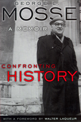 the cover of Confronting History is a black and white photo of George Mosse in front of some academic pillars.