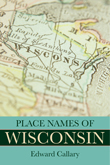 Place Names of Wisconsin by Edward Callary