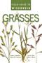 Field Guide to Wisconsin Grasses