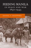 Feeding Manila in Peace and War, 1850–1945
