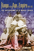 Kongo in the Age of Empire, 1860–1913: The Breakdown of a Moral Order
