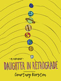 Book Cover: Daughter in Retrograde: A Memoir, by Courtney Kersten