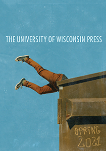 Catalog cover: University of Wisconsin Press's Spring 2021 titles